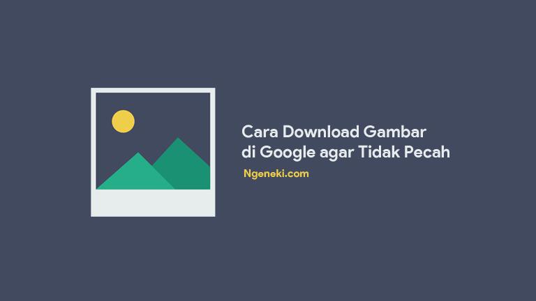 Cara Download Gambar di Google agar Tidak Pecah